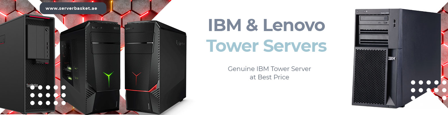 Buy IBM Tower Servers in UAE at Low Price for Mainstream Network and Storage Computing