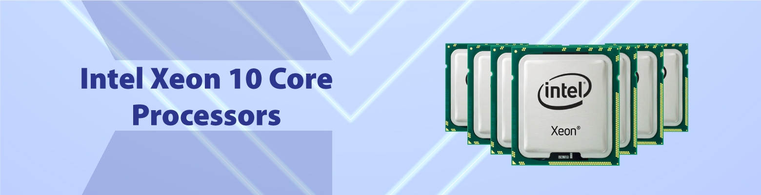 Deliver Unparalleled Performance with Intel Xeon 10 Core Processor