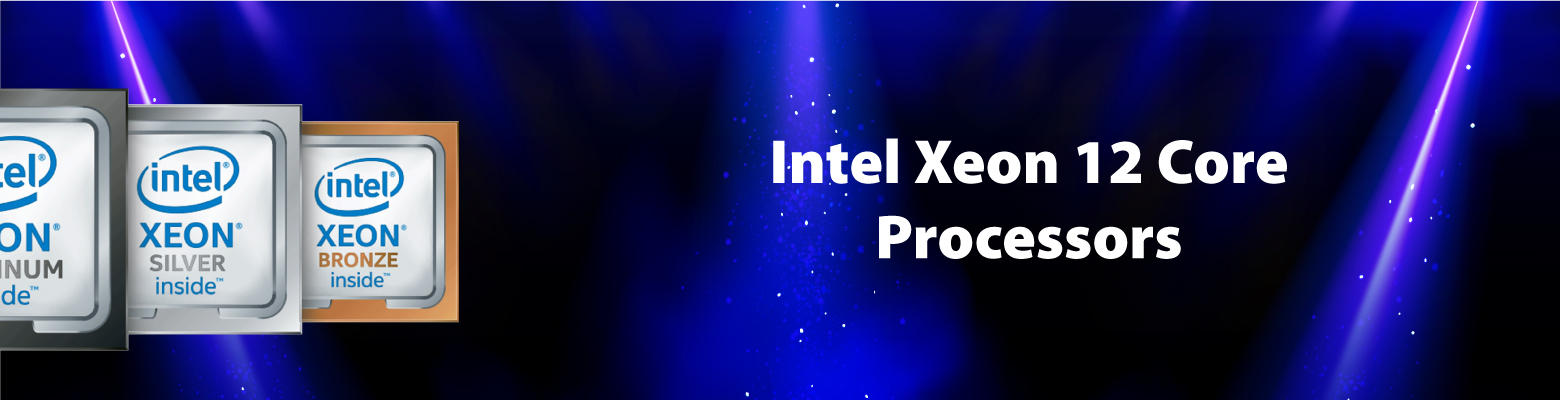 Intel Xeon 12 Core Processors - Ideal for SMEs & Datacenters